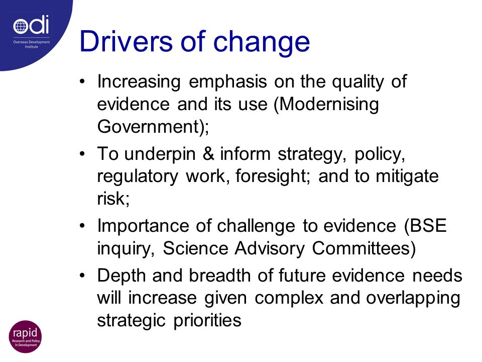 Drivers of change Increasing emphasis on the quality of evidence and its use (Modernising Government);