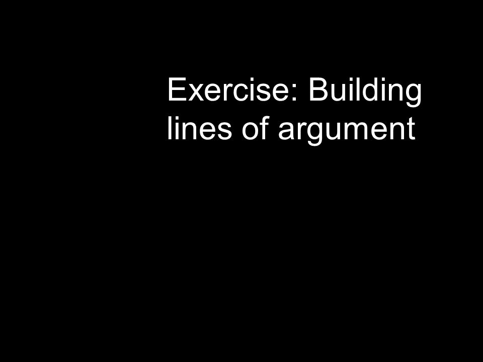 Exercise: Building lines of argument