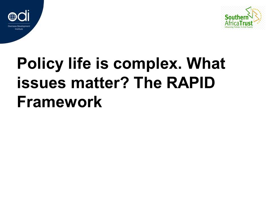 Policy life is complex. What issues matter The RAPID Framework