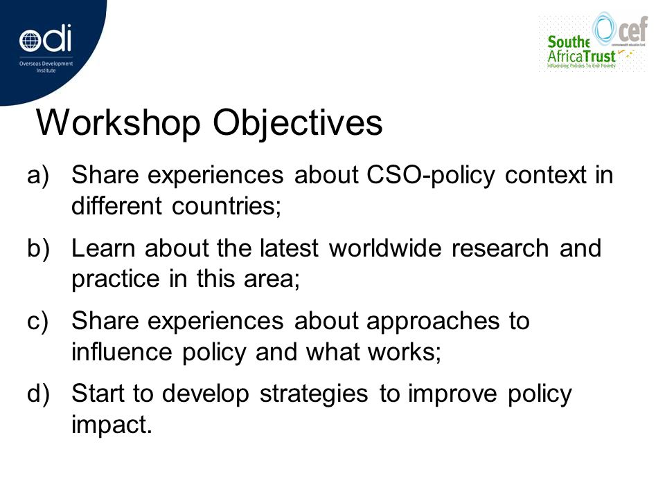 Workshop Objectives Share experiences about CSO-policy context in different countries;