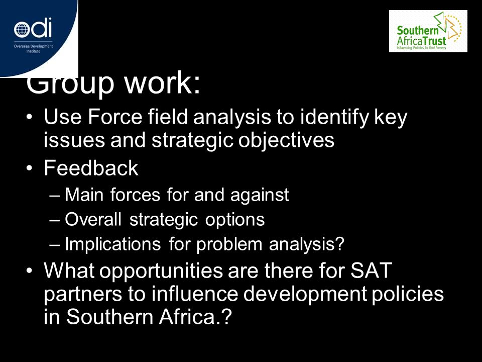 Group work: Use Force field analysis to identify key issues and strategic objectives. Feedback. Main forces for and against.