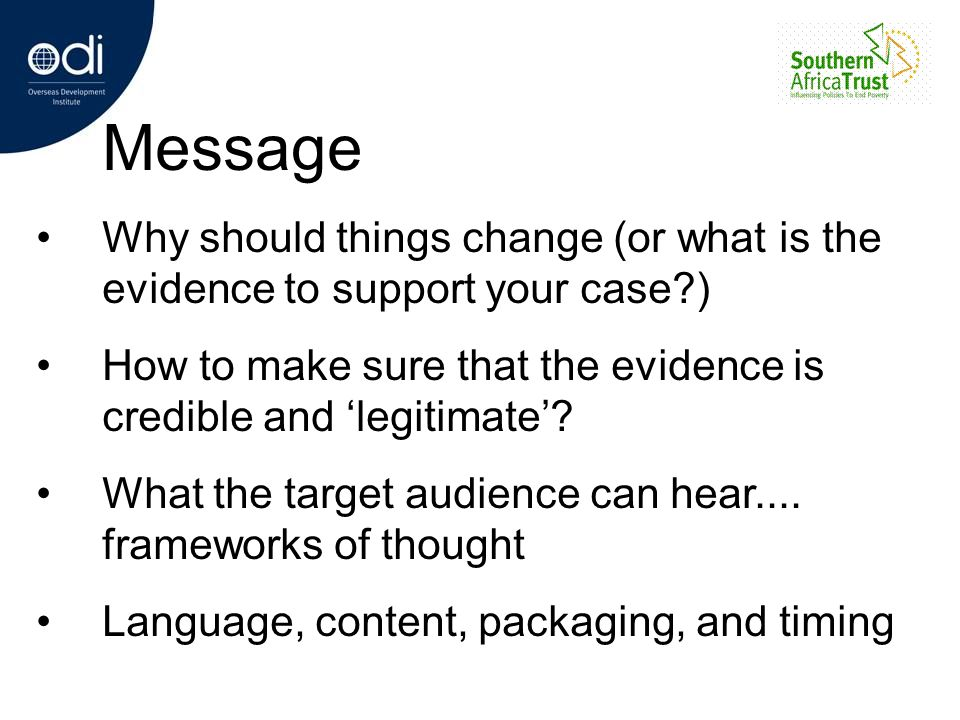 Message Why should things change (or what is the evidence to support your case ) How to make sure that the evidence is credible and 'legitimate'