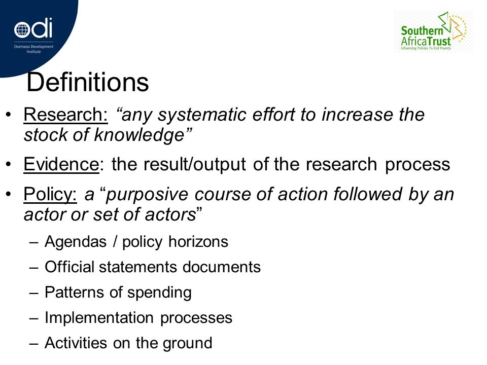 Definitions Research: any systematic effort to increase the stock of knowledge Evidence: the result/output of the research process.