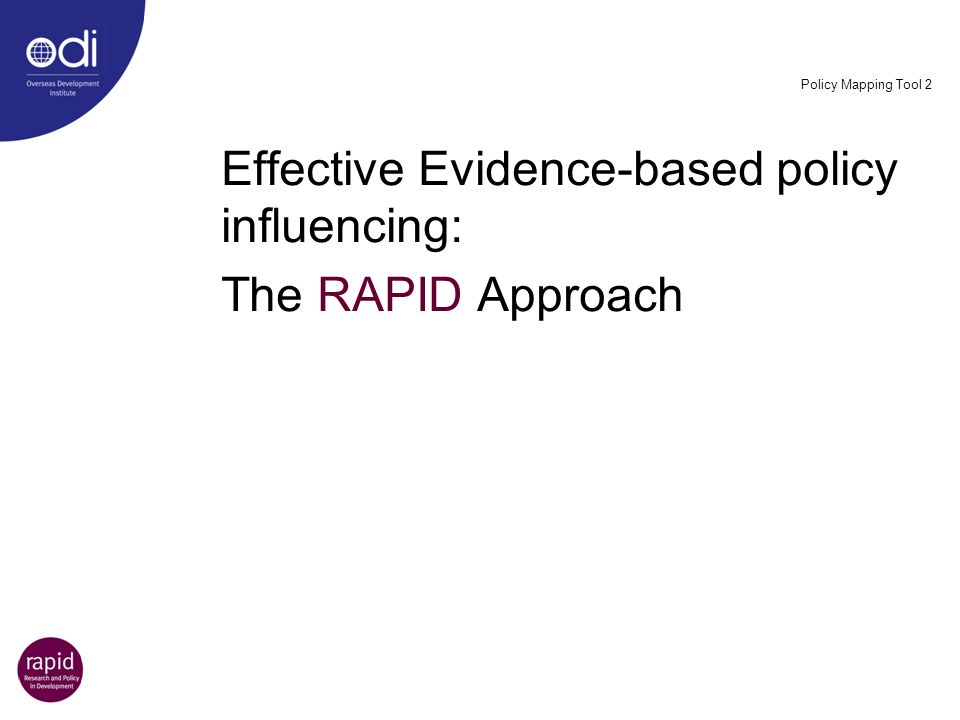 The RAPID Approach Effective Evidence-based policy influencing: