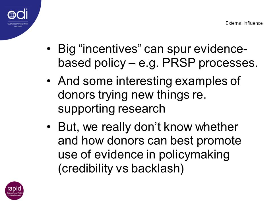 Big incentives can spur evidence-based policy – e.g. PRSP processes.