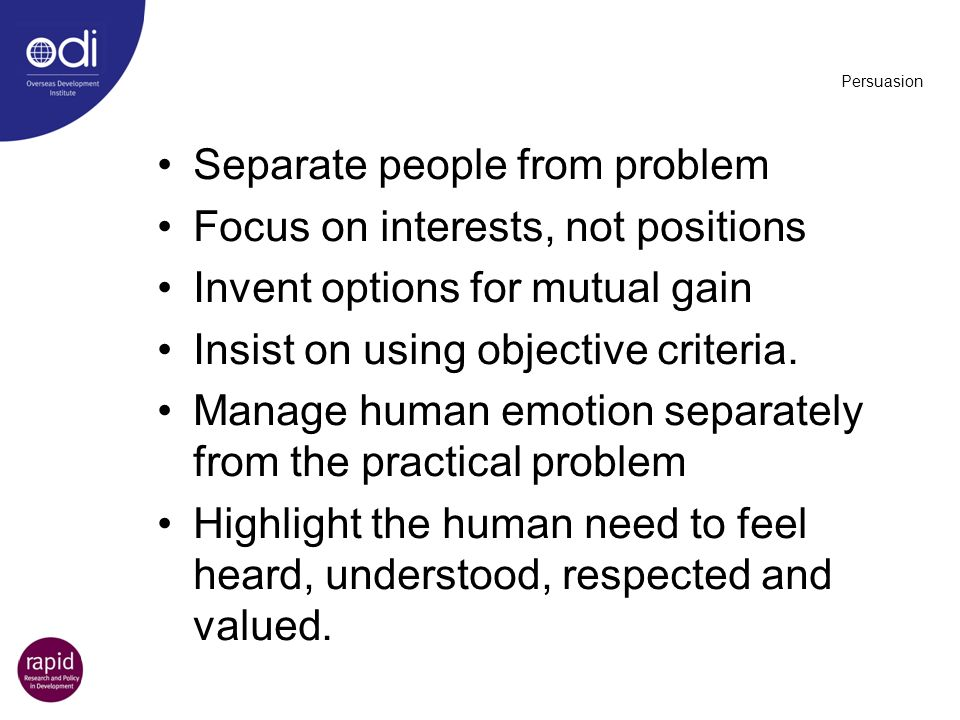 Separate people from problem Focus on interests, not positions