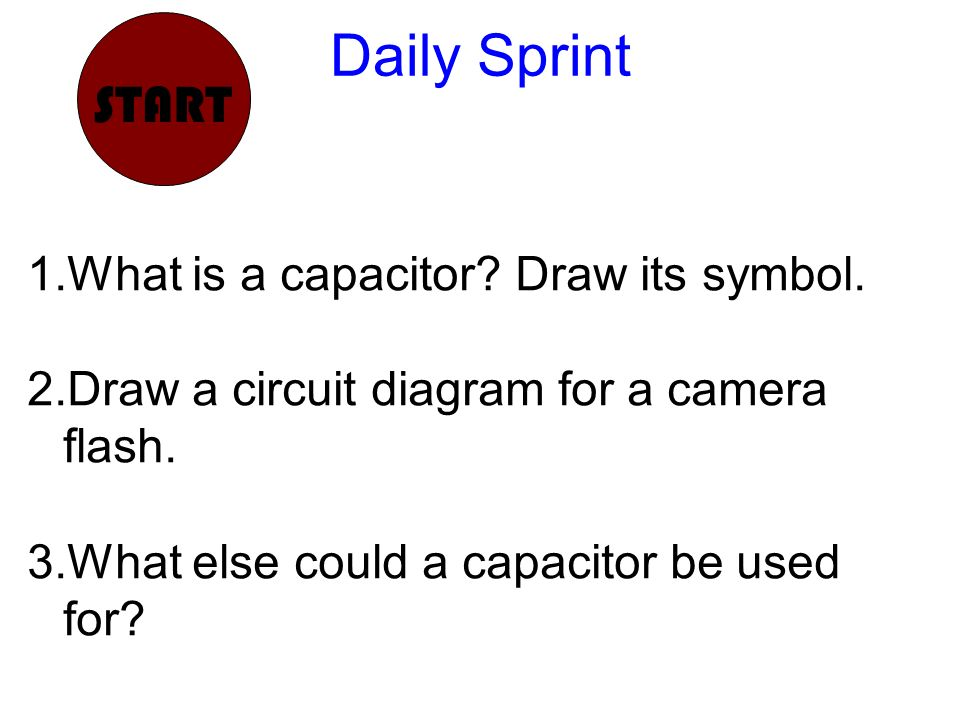 Daily Sprint START What is a capacitor? Draw its symbol. - ppt video ...