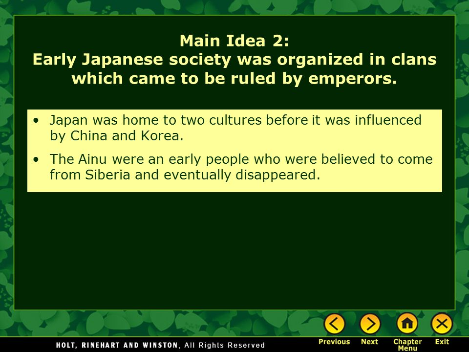 Main Idea 2: Early Japanese society was organized in clans which came to be ruled by emperors.