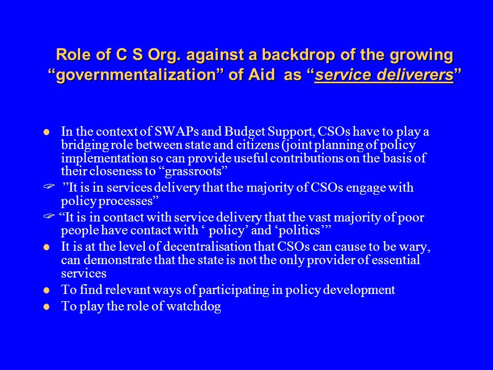 Role of C S Org. against a backdrop of the growing governmentalization of Aid as service deliverers