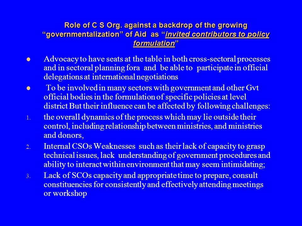Role of C S Org. against a backdrop of the growing governmentalization of Aid as invited contributors to policy formulation