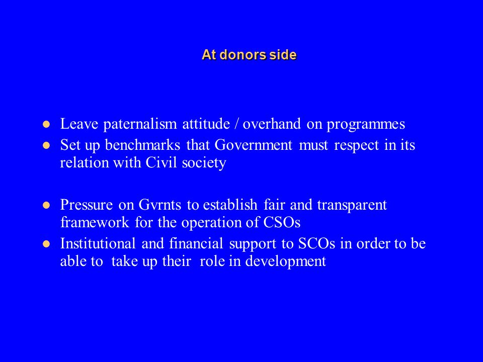 Leave paternalism attitude / overhand on programmes