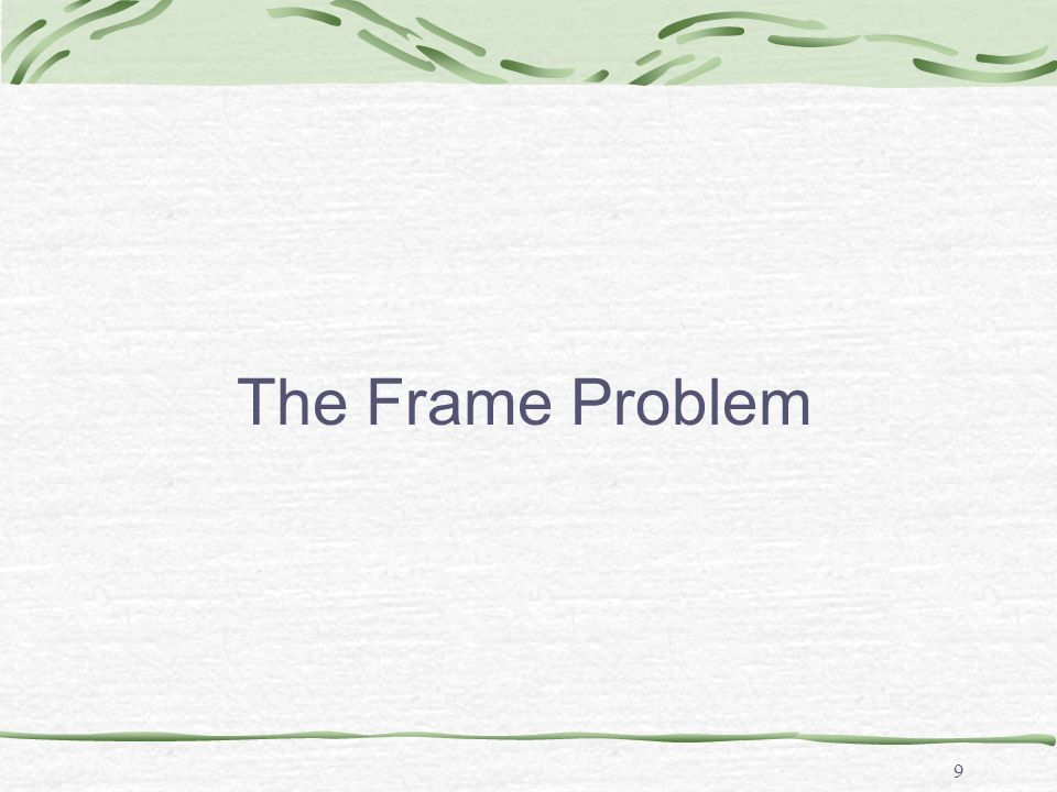 The Frame Problem (1) The frame problem orginated in classical AI
