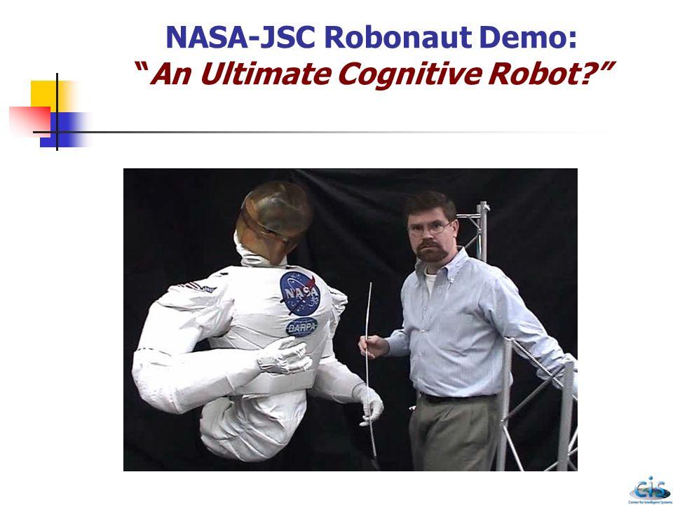 NASA-JSC Robonaut Demo: An Ultimate Cognitive Robot