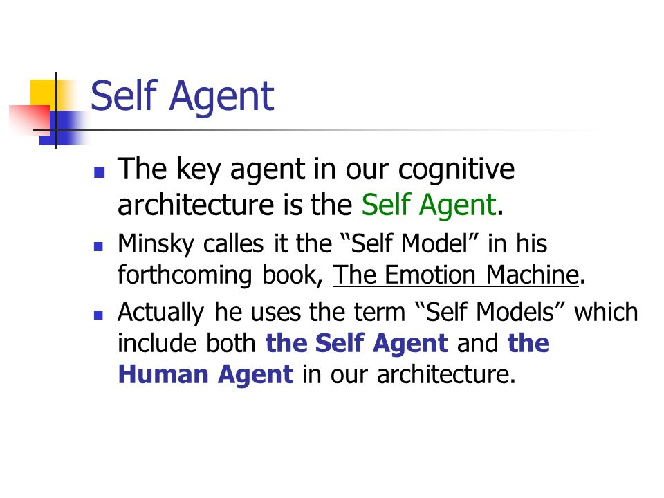 Self Agent The key agent in our cognitive architecture is the Self Agent.