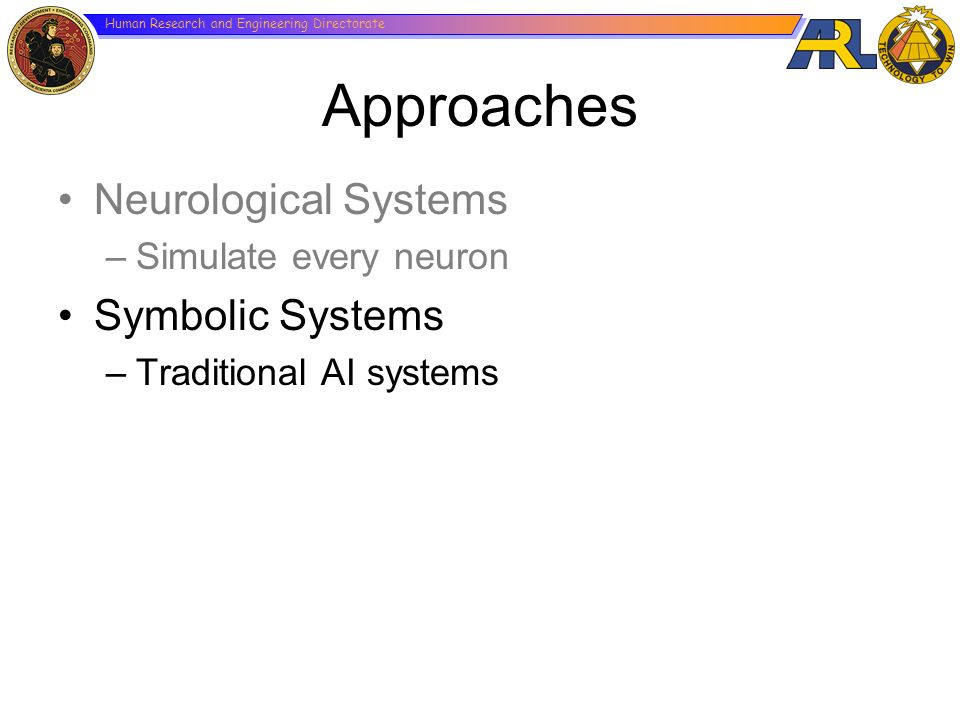 Approaches Neurological Systems Symbolic Systems Simulate every neuron