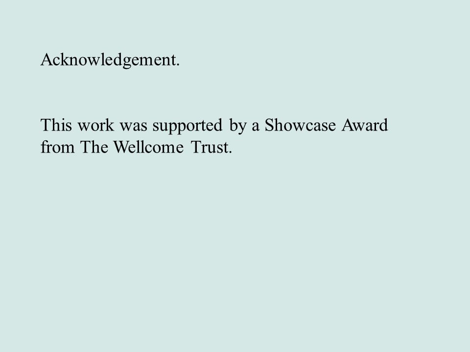 Acknowledgement. This work was supported by a Showcase Award from The Wellcome Trust.