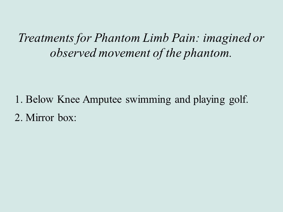 Treatments for Phantom Limb Pain: imagined or observed movement of the phantom.