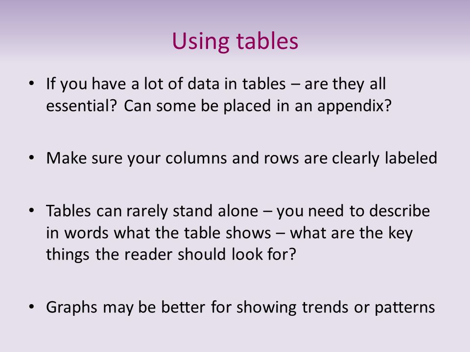 Using tables If you have a lot of data in tables – are they all essential Can some be placed in an appendix