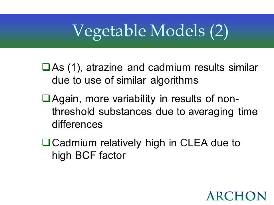 Vegetable Models (2)As (1), atrazine and cadmium results similar due to use of similar algorithms.