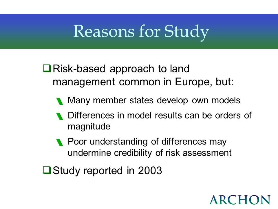 Reasons for Study Risk-based approach to land management common in Europe, but: Many member states develop own models.