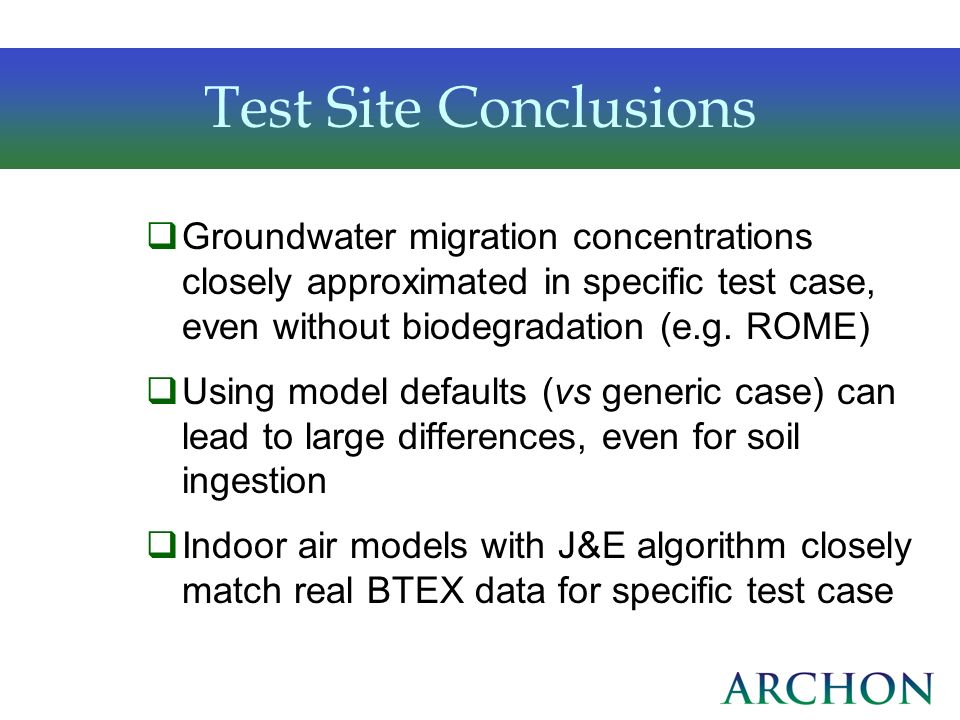 Test Site ConclusionsGroundwater migration concentrations closely approximated in specific test case, even without biodegradation (e.g. ROME)