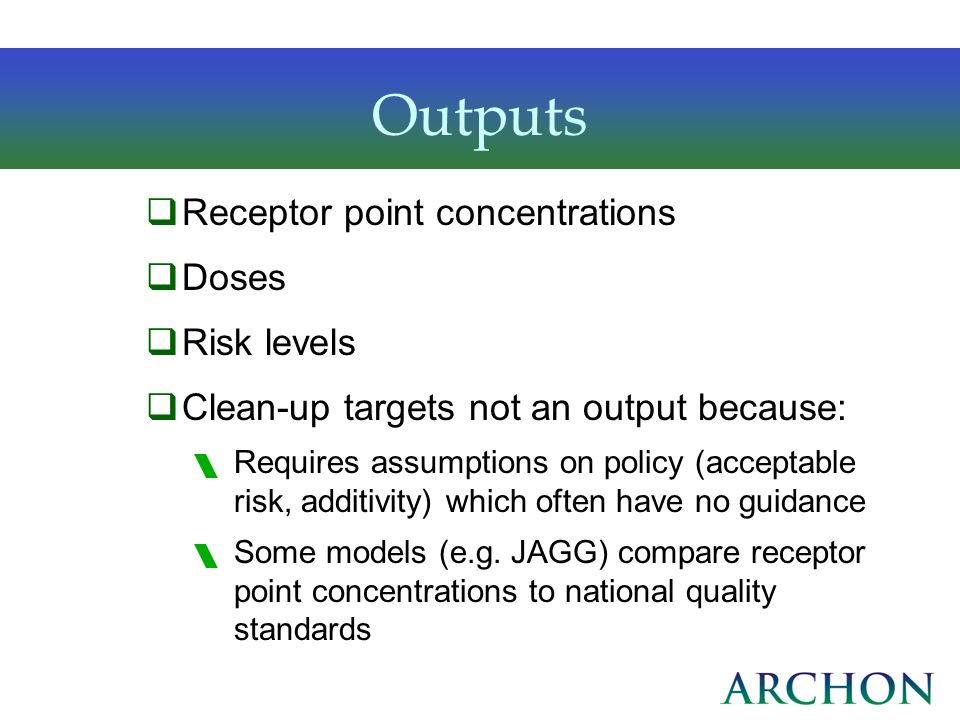 Outputs Receptor point concentrations Doses Risk levels