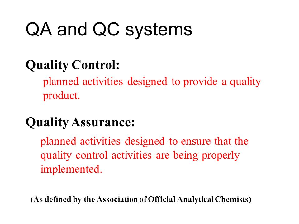 QA and QC systems Quality Control: Quality Assurance: