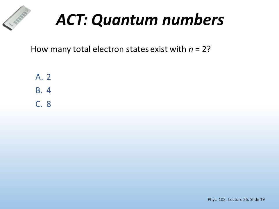 ACT: Quantum numbers How many total electron states exist with n = 2