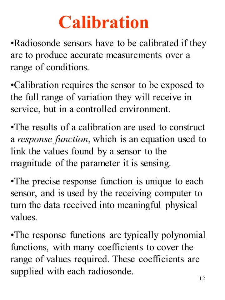 Calibration Radiosonde sensors have to be calibrated if they are to produce accurate measurements over a range of conditions.