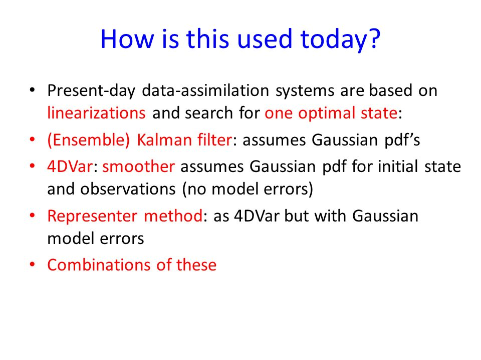 How is this used today Present-day data-assimilation systems are based on linearizations and search for one optimal state: