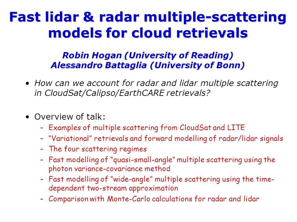 Fast lidar & radar multiple-scattering models for cloud retrievals Robin Hogan (University of Reading) Alessandro Battaglia (University of Bonn)