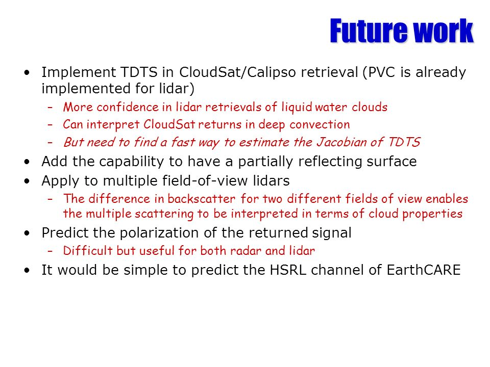 Future work Implement TDTS in CloudSat/Calipso retrieval (PVC is already implemented for lidar)
