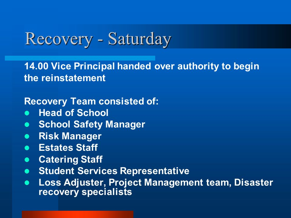 Recovery - Saturday 14.00 Vice Principal handed over authority to begin. the reinstatement. Recovery Team consisted of: