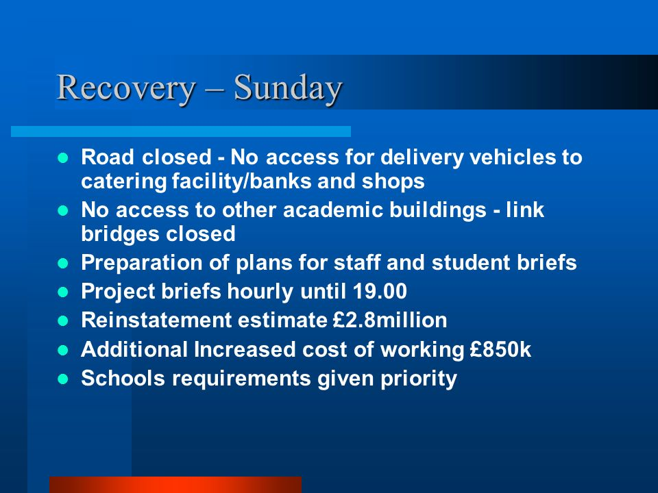Recovery – Sunday Road closed - No access for delivery vehicles to catering facility/banks and shops.