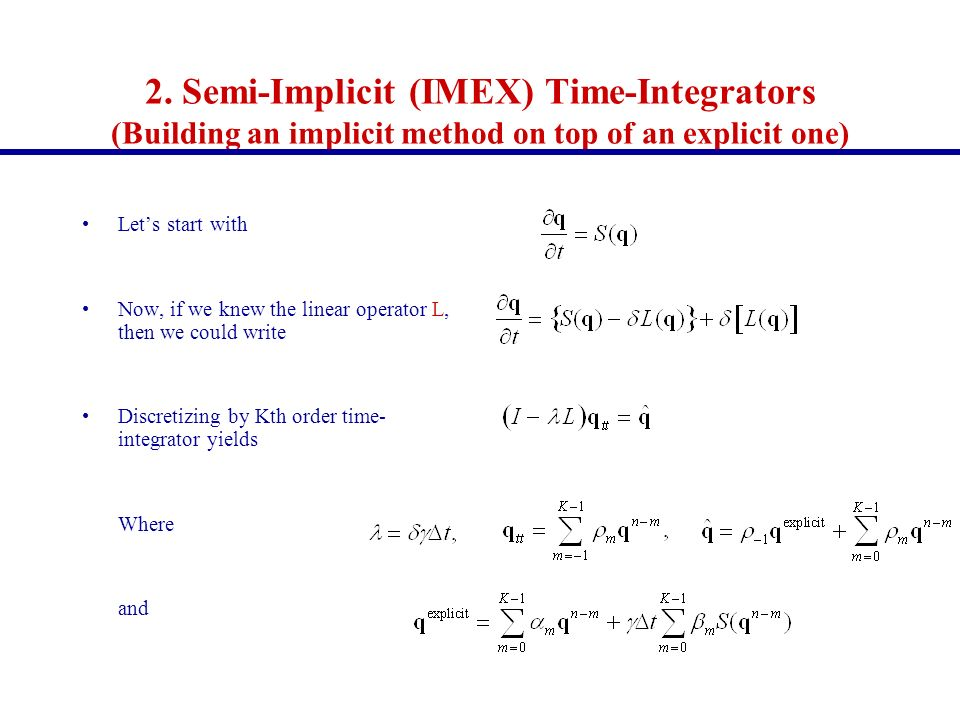 2. Semi-Implicit (IMEX) Time-Integrators (Building an implicit method on top of an explicit one)
