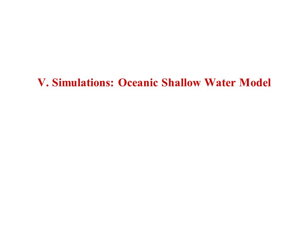 V. Simulations: Oceanic Shallow Water Model