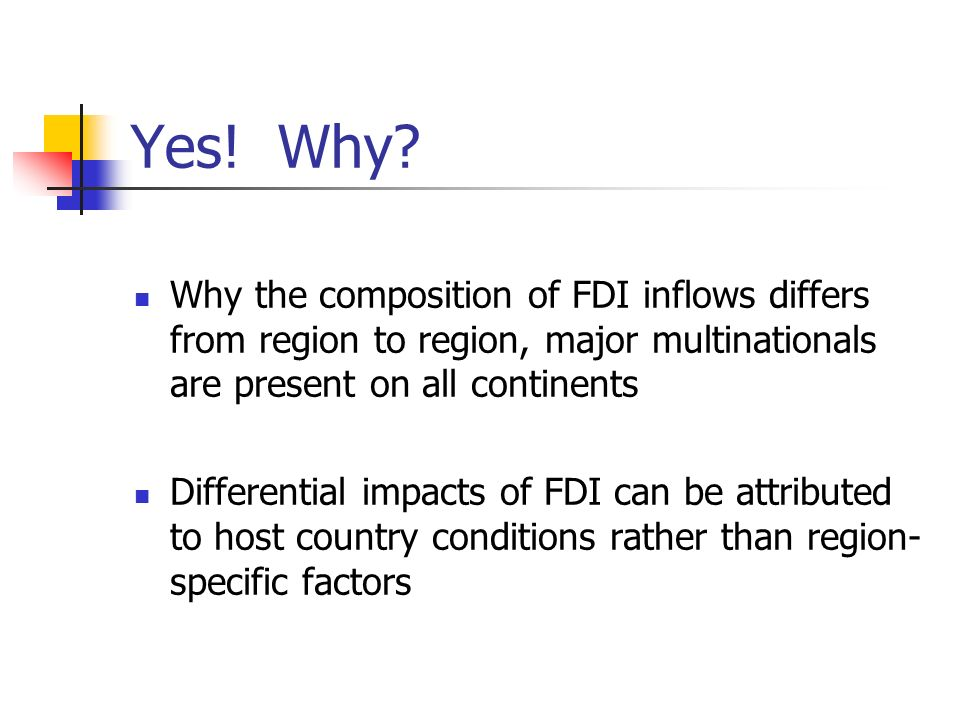 Yes! Why Why the composition of FDI inflows differs from region to region, major multinationals are present on all continents.