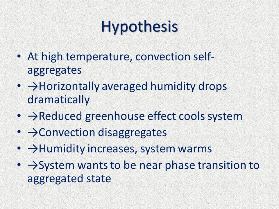 Hypothesis At high temperature, convection self-aggregates