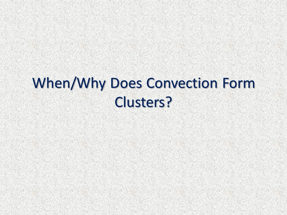 When/Why Does Convection Form Clusters