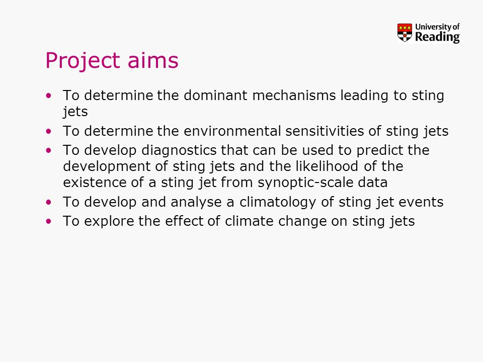 Project aims To determine the dominant mechanisms leading to sting jets. To determine the environmental sensitivities of sting jets.