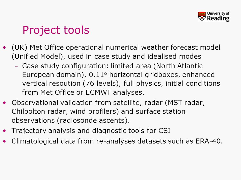 Project tools (UK) Met Office operational numerical weather forecast model (Unified Model), used in case study and idealised modes.