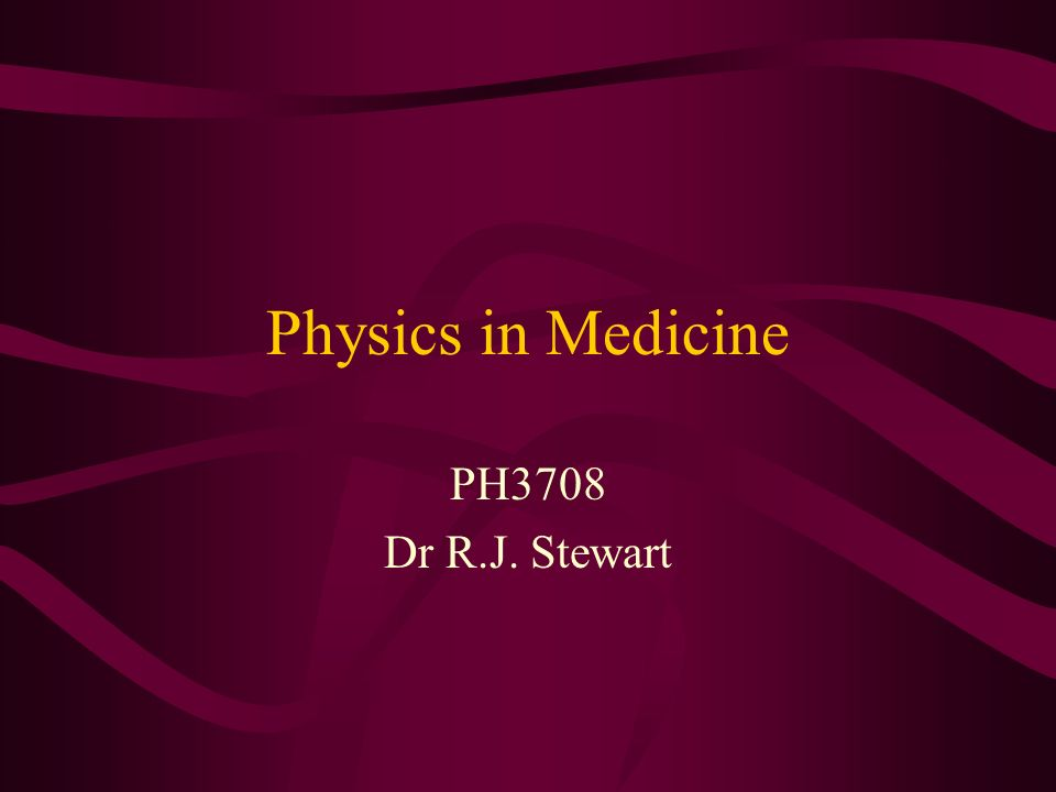 Physics in Medicine PH3708 Dr R.J. Stewart