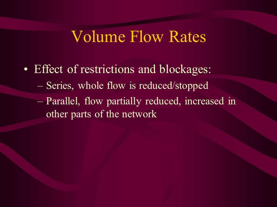 Volume Flow Rates Effect of restrictions and blockages: