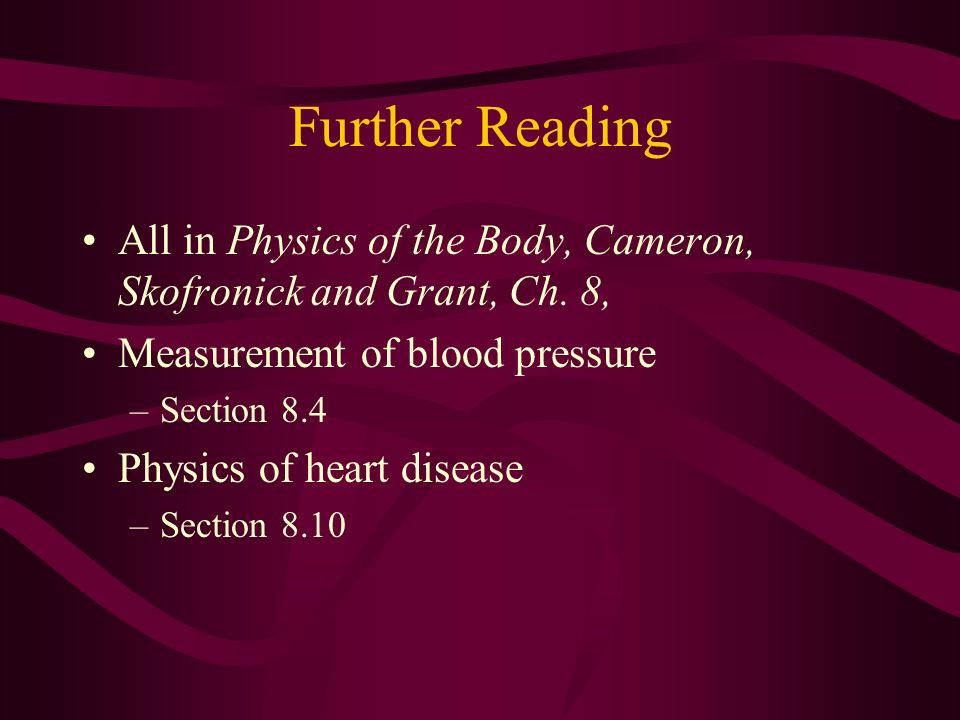 Further Reading All in Physics of the Body, Cameron, Skofronick and Grant, Ch. 8, Measurement of blood pressure.