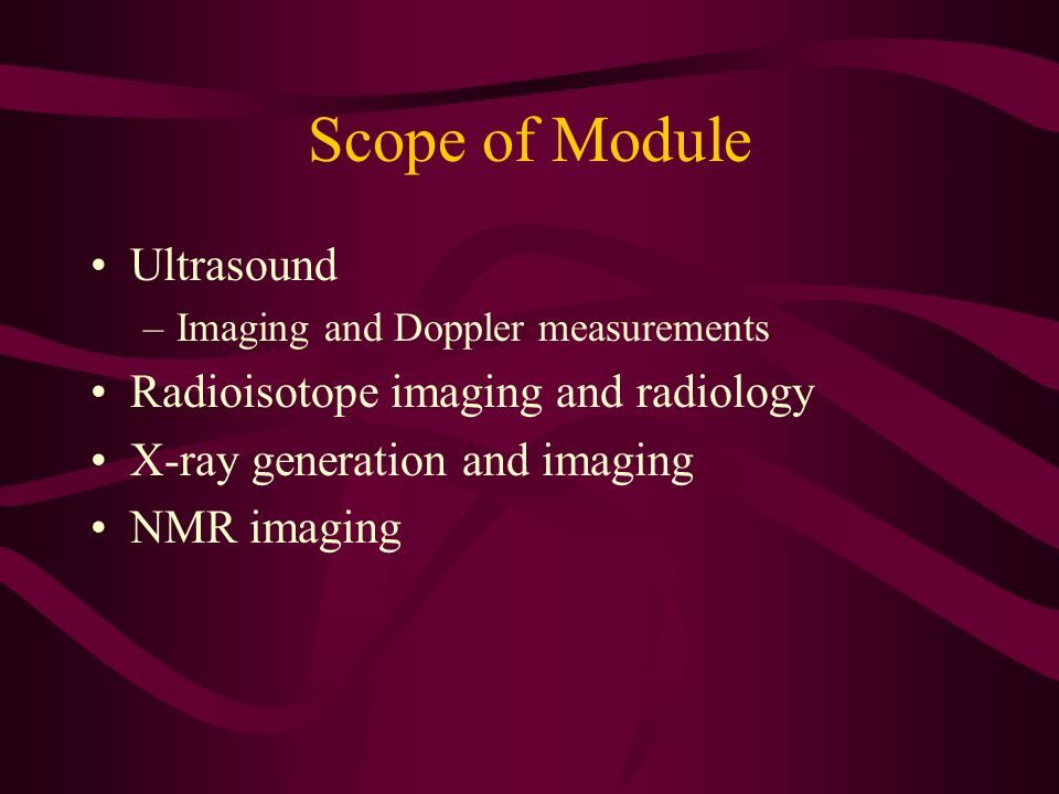 Scope of Module Ultrasound Radioisotope imaging and radiology