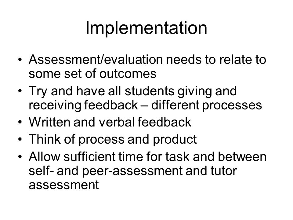 Implementation Assessment/evaluation needs to relate to some set of outcomes.