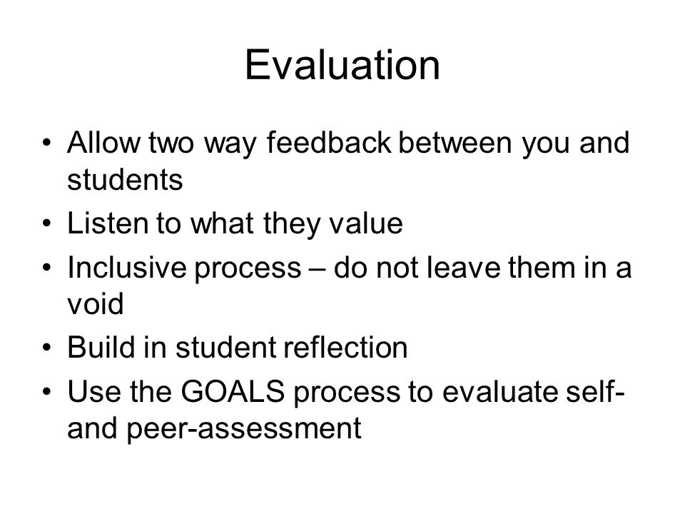 Evaluation Allow two way feedback between you and students