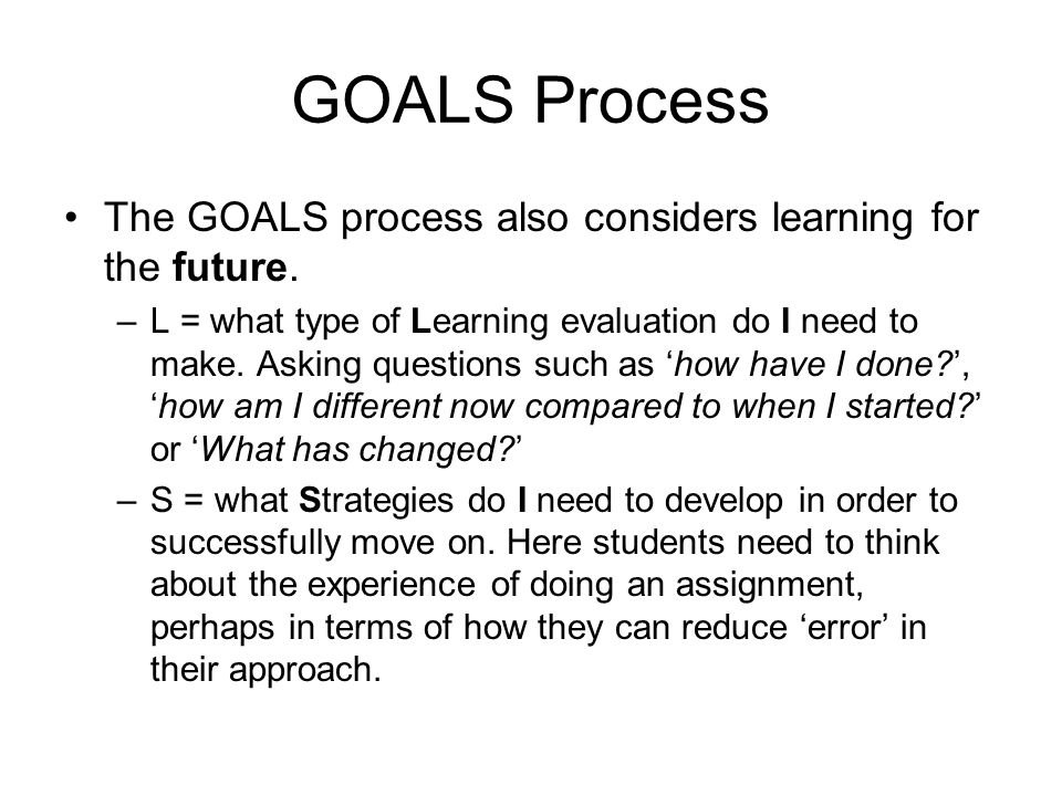 GOALS Process The GOALS process also considers learning for the future.