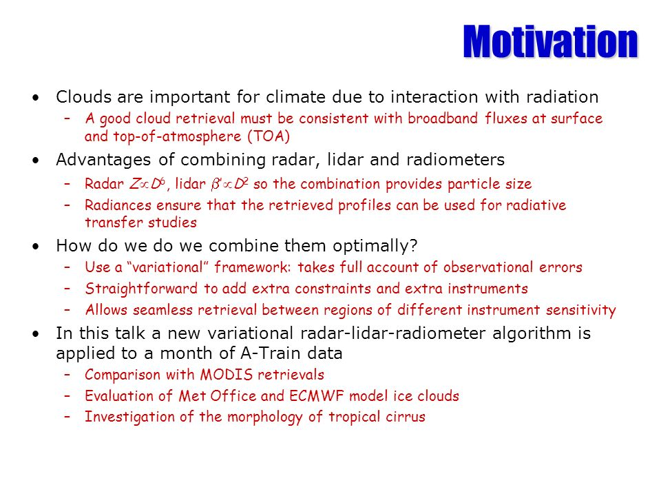 Motivation Clouds are important for climate due to interaction with radiation.