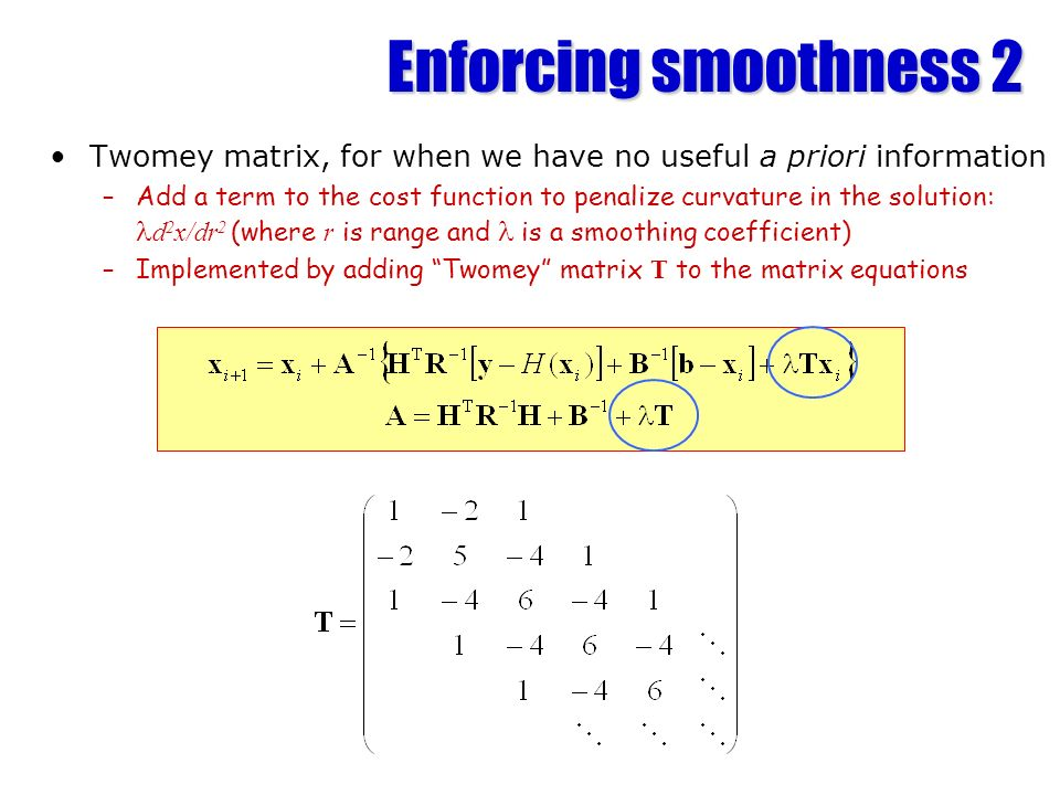 Enforcing smoothness 2 Twomey matrix, for when we have no useful a priori information.